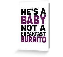 """He's a Baby, Not a Breakfast Burrito!"" Greeting Card"