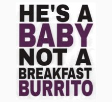 """""""He's a Baby, Not a Breakfast Burrito!"""" Kids Clothes"""