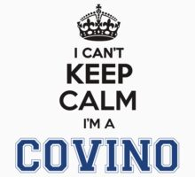 I cant keep calm Im a COVINO by icant