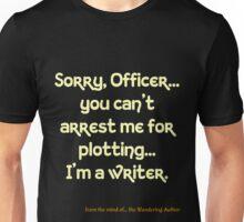 You Can't Arrest Me For Plotting Unisex T-Shirt