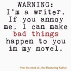 Warning: I'm A Writer by WanderingAuthor