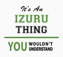 It's an IZURU thing, you wouldn't understand !! by itsmine