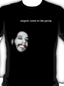come on die young T-Shirt
