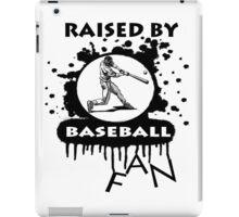RAISED BY BASEBALL FAN iPad Case/Skin