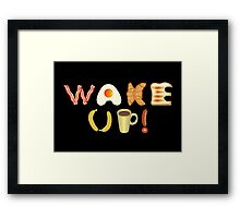 Wake up! Framed Print
