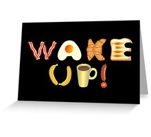 Wake up! Greeting Card