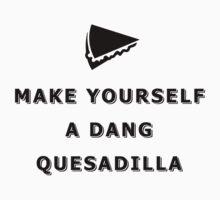Make yourself a dang quesadilla Kids Tee