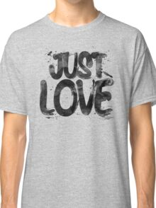 Just Love Classic T-Shirt