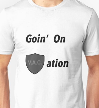 Goin on VACation! Unisex T-Shirt