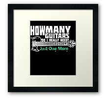 How Many Guitars Do I Really Need? Just One More Framed Print