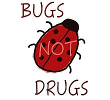 Bugs Not Drugs Photographic Print