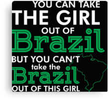 You Can Take the Girl out of Brazil But You CAn't Take the Brazil Out of this Girl - Tshirt & Hoodies Canvas Print