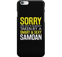 This Guy is Already Taken By a Smart & Sexy Samoan - Tshirts & Hoodies! iPhone Case/Skin