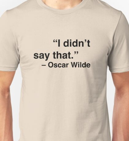 """I didn't say that."" - Oscar Wilde Unisex T-Shirt"
