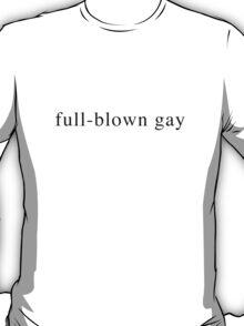 Full Blown Gay T-Shirt