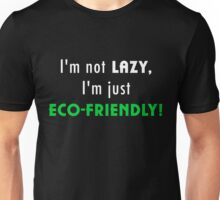 Not Lazy but Eco-Friendly (Black) Unisex T-Shirt