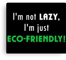 Not Lazy but Eco-Friendly (Black) Canvas Print