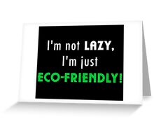 Not Lazy but Eco-Friendly (Black) Greeting Card