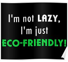 Not Lazy but Eco-Friendly (Black) Poster
