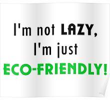Not Lazy but Eco-Friendly (White) Poster