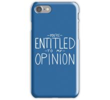 """""""You're Entitled to My Opinion"""" iPhone Case/Skin"""