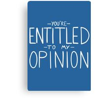 """You're Entitled to My Opinion"" Canvas Print"