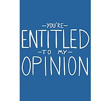 """""""You're Entitled to My Opinion"""" Photographic Print"""