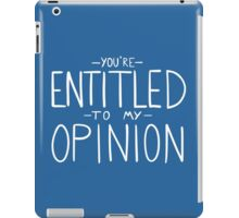"""""""You're Entitled to My Opinion"""" iPad Case/Skin"""