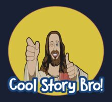 Cool Story Bro! Jesus edition. by brobenclothing