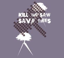 kill the saw save the trees by anunayr