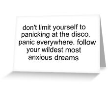don't limit yourself to panicking at the disco..etc.. Greeting Card