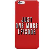 Just One More Episode iPhone Case/Skin