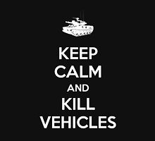 Keep Calm And Kill Vehicles Unisex T-Shirt