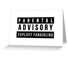 Parental Advisory - Explicit Fangirling Greeting Card