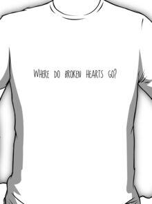 Where Do Broken Hearts Go? T-Shirt