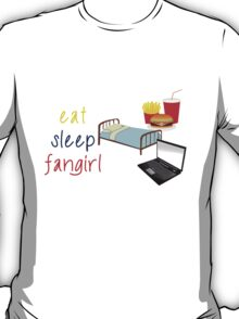 Eat, sleep, fangirl T-Shirt
