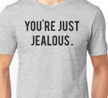 You're Just Jealous Unisex T-Shirt