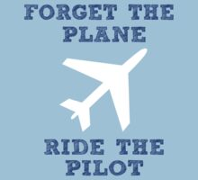 Forget The Plane, Ride The Pilot by sophiafashion