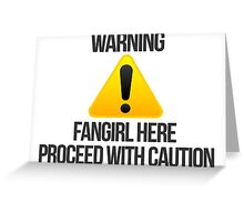 Warning fangirl Greeting Card