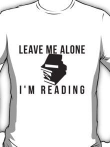 Leave me alone, i'm reading T-Shirt