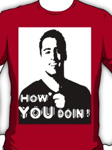 HOW YOU DOIN?! T-Shirt