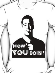 HOW YOU DOIN?! T-Shirt