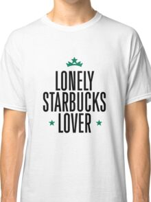 Lonely Starbucks Lover Classic T-Shirt