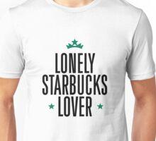 Lonely Starbucks Lover Unisex T-Shirt