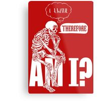 I think, therefore am i? Metal Print