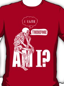 I think, therefore am i? T-Shirt