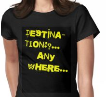 Destination: Anywhere.. Womens Fitted T-Shirt