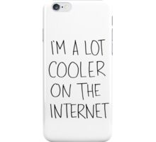 I'm alot cooler on the internet. iPhone Case/Skin
