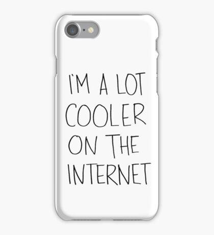 I'm alot cooler on the internet. iPhone Case/Skin