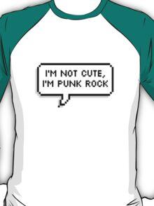 I'm Not Cute, I'm Punk Rock T-Shirt
